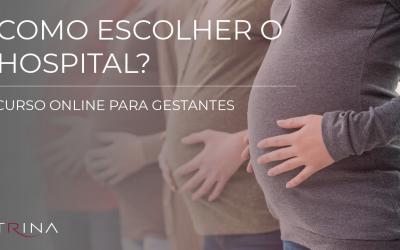 Como escolher o Hospital / Maternidade?